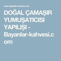 DOĞAL ÇAMAŞIR YUMUŞATICISI YAPILIŞI - Bayanlar-kahvesi.com