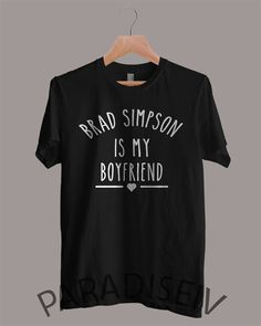 Hey, I found this really awesome Etsy listing at https://www.etsy.com/listing/213214840/brad-simpson-is-my-boyfriend-shirt-the