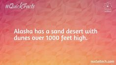 Alaska has a sand dessert with dunes over 1000 feet high.