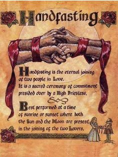 Handfasting ~ This tradition started out as Celtic tradition back in the day. Britain adopted this ceremony for an upper class man & his mistress.A beautiful tradition( Celtic ). Today it's used by Wiccan & Pagens. If after a year and a day there are no children from the union the two can choose to break the union like it never happened or choose to stay together