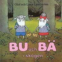 Bu och Bä i skogen av Olof och Lena Landström.  Två får i okänd ålder plockar bär och råkar ut för lite roliga missöden.   0-3 år
