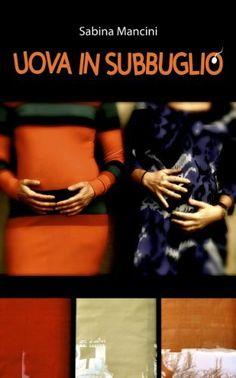 Uova In Subbuglio (Italian Edition) by Sabina Mancini, http://www.amazon.com/dp/B00AGYXG4C/ref=cm_sw_r_pi_dp_zyChvb0FARQQQ
