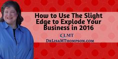 New Blog Post: Did you meet your goals for 2015? If not, got good news for you. Learn how to use the slight edge to explode your business in 2016. Repin if you found value.  http://www.drlisamthompson.com/slight-edge/