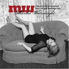 martha wainwright - i know you're married but i have feelings too