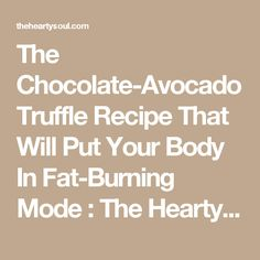 The Chocolate-Avocado Truffle Recipe That Will Put Your Body In Fat-Burning Mode : The Hearty Soul