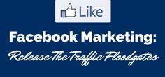 Facebook Marketing: Release the Traffic Floodgates