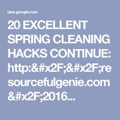20 EXCELLENT SPRING CLEANING HACKS CONTINUE: http://resourcefulgenie.com/2016...