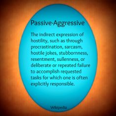 Passive Aggressive  ** Note **  Not only includes hostility as in meme, but also anger.