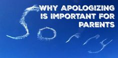 Why apologizing is important for parents.  parentingthetruth.com
