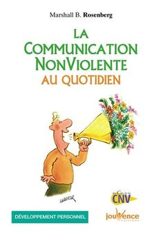 """La communication non-violente au quotidien"" - Marshall B. ROSENBERG"