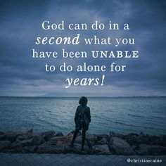 God can do in a second what you have been unable to do alone for years!