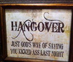 Hangover. Just God's way of saying you kicked ass last night. #hungover #humor