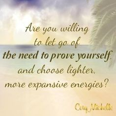 Are you willing to let go of the need to prove yourself?  http://corymichelle.us/blog/what-are-you-proving-yourself-for  #proveit #proving #foryou #expansive #energy #accessconsciousness #access #corymichelle #blog #chooseforyou