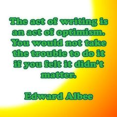 Ifr your writing matters to someone, anyone (even you), then it matters - and you should keep at it.