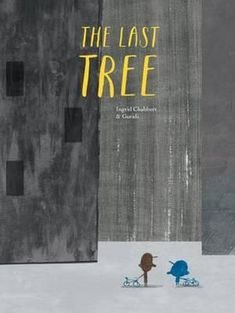 Booktopia has The Last Tree by Ingrid Chabbert. Buy a discounted Hardcover of The Last Tree online from Australia's leading online bookstore. Ingrid, Hope For The Future, Small Boy, Character Education, New Books, Childrens Books, Illustration, Artwork, Pictures