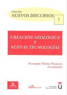 Creación neológica y nuevas tecnologías / Fernando Vilches, coordinador ; Tomás Albaladejo... [et al.] - Madrid : Dykinson, 2006