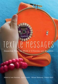 Textile Messages: Dispatches From the World of E-Textiles and Education (New Literacies and Digital Epistemplogies) by Leah Buechley http://www.amazon.com/dp/143311920X/ref=cm_sw_r_pi_dp_9Mmeub1HRKA8F