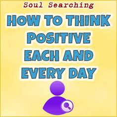 How To Think Positive Each and Every Day