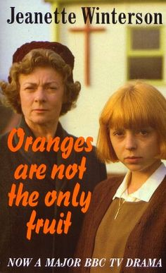 Oranges Are Not the Only Fruit based on the book by Jeanette Winterson