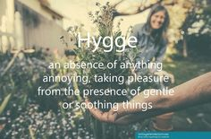 Hygge: An absence of anything annoying, finding pleasure in the presence of gentle or soothing things | Cottage Retreatist