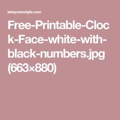 Free-Printable-Clock-Face-white-with-black-numbers.jpg (663×880)