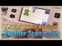 Making Fabric Applique with the Brother Scan n Cut - Tutorial - YouTube