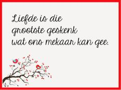 Liefde is die grootste geskenk wat ons mekaar kan gee Afrikaanse Quotes, Wedding Quotes, Jesus Quotes, Good Morning Quotes, Bible Verses, Qoutes, Inspirational Quotes, Motivational, Wisdom