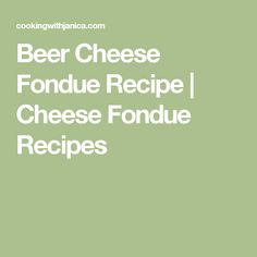 Beer Cheese Fondue Recipe | Cheese Fondue Recipes