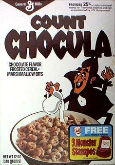Count Chocula cereal, even though my mother wouldn't buy it very often because we would be insane on a sugar high.
