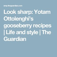 Look sharp: Yotam Ottolenghi's gooseberry recipes Life and style The Guardian Gooseberry Recipes, Classic French Onion Soup, Onion Soup Recipes, Nigel Slater, Yotam Ottolenghi, Christmas Pudding, Beef Dishes, Coriander