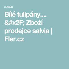 Bílé tulipány.... / Zboží prodejce salvia   Fler.cz