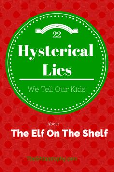 He's back and so are the lies we tell our kids! You will want to print these off to prepare for the many you will tell this season.  Holidays, Funny, Humor, Elf on the Shelf, Christmas, Shitastrophy