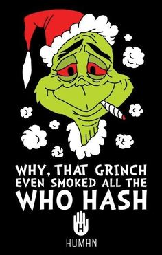 cannabis ☮ American Hippie Weed Quotes ~ Grinch smoked the Who hash. Funny Weed Quotes, Weed Jokes, Stoner Quotes, Stoner Humor, Stoner Art, Weed Humor, Weed Funny, Marijuana Art, Cannabis
