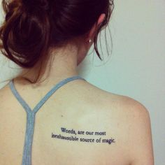 "My Harry Potter Tattoo - ""Words, are our most inexhaustible source of magic."" I love it so much."