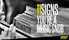 11 Signs You're a Music Snob