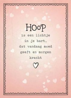 Hope is a light in your heart that today courage and strength tomorrow True Quotes, Words Quotes, Best Quotes, Sayings, Dutch Words, Dutch Quotes, More Than Words, True Words, Jelsa