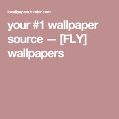 your #1 wallpaper source — [FLY] wallpapers