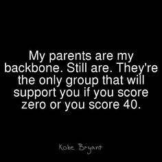 Kobe Bryant says this about his parents. Hopefully my children will say this about me someday.
