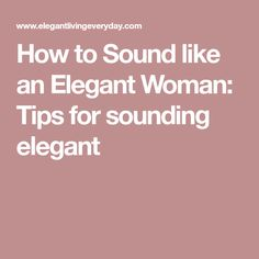 How to Sound like an Elegant Woman: Tips for sounding elegant