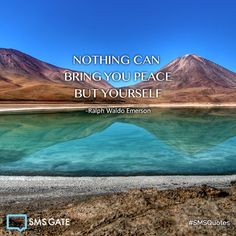 Nothing can bring you peace but yourself. - Ralph Waldo Emerson #SMSQuotes
