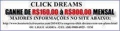 afiliado recebe de R$ 40,00 a R$ 2.400,00 toda semana  http://www.locutorteixeirasantos.com/2014/05/conheca-click-dreams-maior-empresa.html (88) 9988-6925 CARIÚS -CE CEARÁ