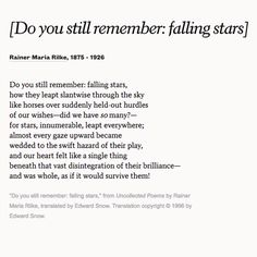 "Read ""[Do you still remember: falling stars]"" by Rainer Maria Rilke to marvel at your love with and for your partner. Rilke Poems, Rilke Quotes, Poem Quotes, Wisdom Quotes, Pretty Words, Beautiful Words, Wedding Poems, Literature Quotes, Rainer Maria Rilke"