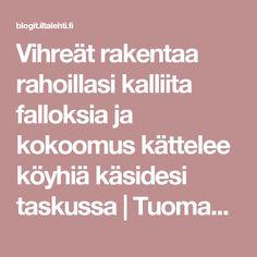 Vihreät rakentaa rahoillasi kalliita falloksia ja kokoomus kättelee köyhiä käsidesi taskussa | Tuomas Enbuske | Blogit | Iltalehti.fi