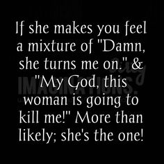 I think this is how I make him feel❤❤❤😘😘😘 Sexy Love Quotes, Flirty Quotes, Naughty Quotes, Badass Quotes, Love Quotes For Him, Great Quotes, Quotes To Live By, Inspirational Quotes, Sweet Romantic Quotes