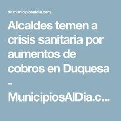 Alcaldes temen a crisis sanitaria por aumentos de cobros en Duquesa - MunicipiosAlDia.com :: Edición República Dominicana
