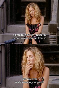 Carrie Bradshaw pondering her past...
