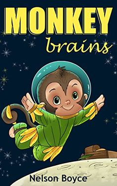 Children's book: Monkey Brains - Funny, Action and Adventure. #Kindle Edition by Nelson Boyce (Author)