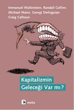 Kapitalizmin Geleceği Var Mı  - Immanuel Wallerstein - Metis Yayıncılık http://www.idefix.com/kitap/kapitalizmin-gelecegi-var-mi-immanuel-wallerstein/tanim.asp