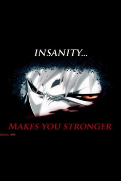 Bleach - Insanity makes you stronger