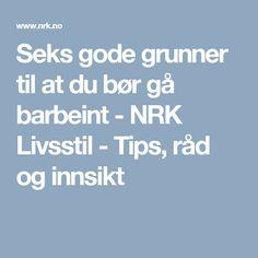 Seks gode grunner til at du bør gå barbeint - NRK Livsstil - Tips, råd og innsikt